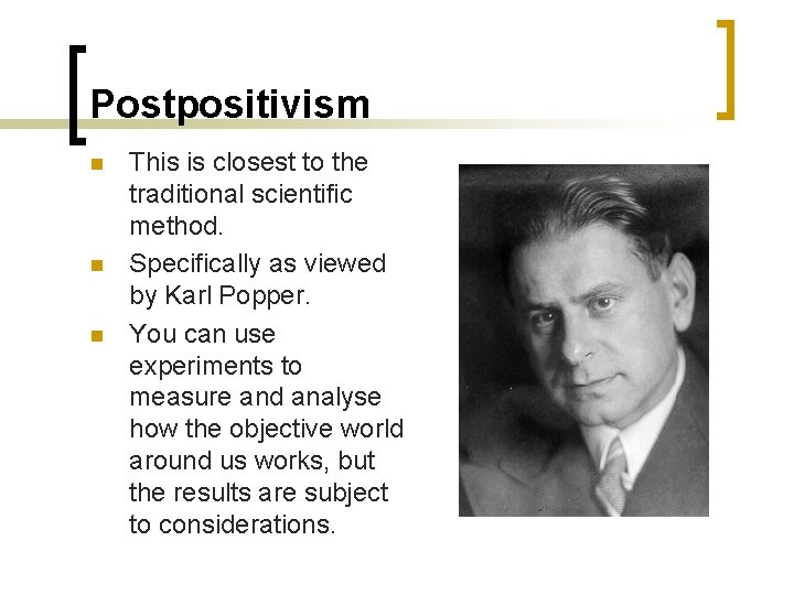 Postpositivism n n n This is closest to the traditional scientific method. Specifically as