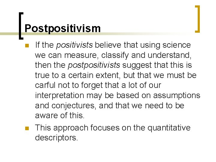 Postpositivism n n If the positivists believe that using science we can measure, classify