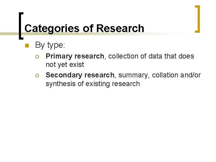 Categories of Research n By type: ¡ ¡ Primary research, collection of data that