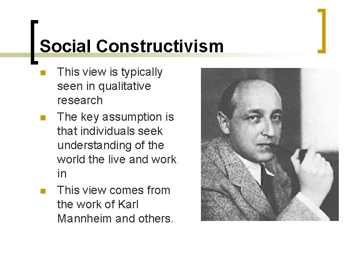 Social Constructivism n n n This view is typically seen in qualitative research The