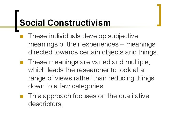 Social Constructivism n n n These individuals develop subjective meanings of their experiences –