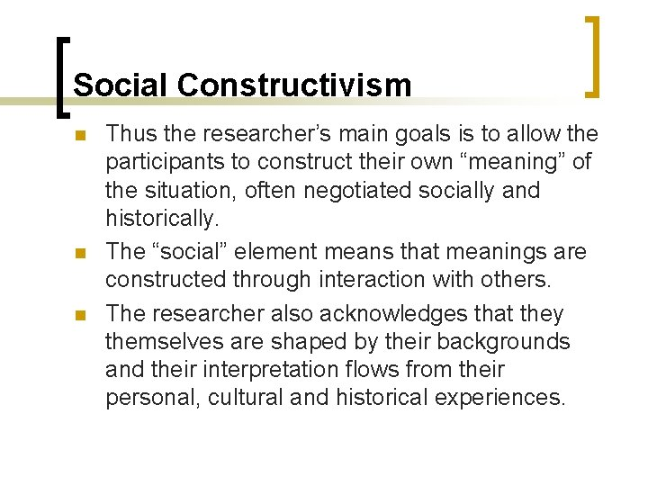 Social Constructivism n n n Thus the researcher's main goals is to allow the