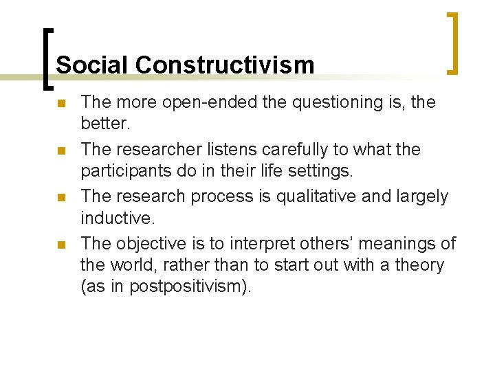 Social Constructivism n n The more open-ended the questioning is, the better. The researcher