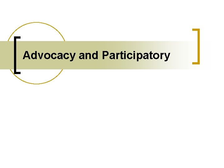 Advocacy and Participatory