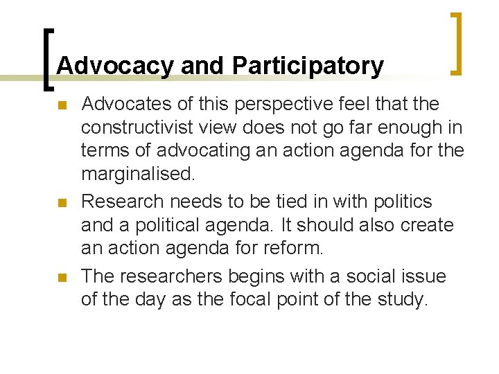 Advocacy and Participatory n n n Advocates of this perspective feel that the constructivist