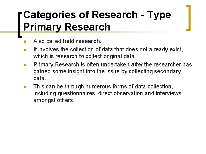 Categories of Research - Type Primary Research n n Also called field research. It