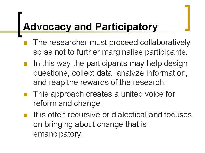 Advocacy and Participatory n n The researcher must proceed collaboratively so as not to