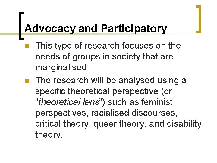 Advocacy and Participatory n n This type of research focuses on the needs of
