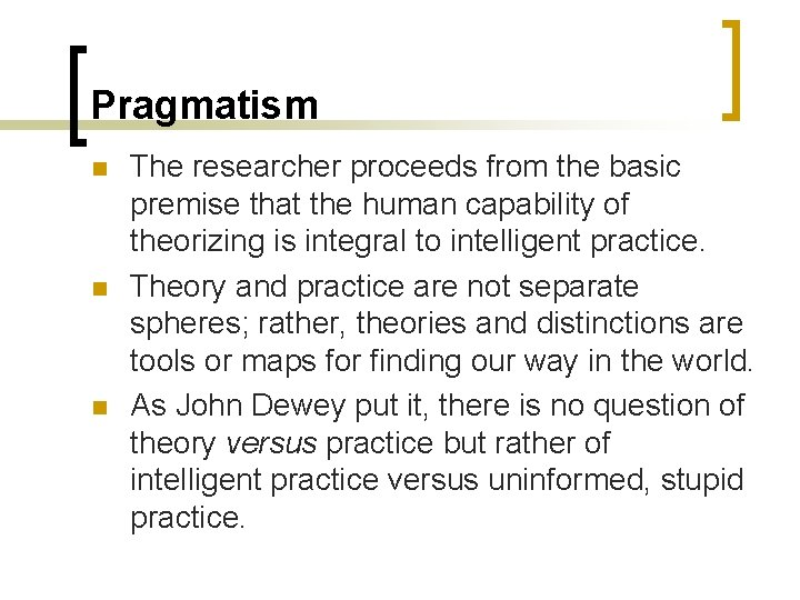 Pragmatism n n n The researcher proceeds from the basic premise that the human
