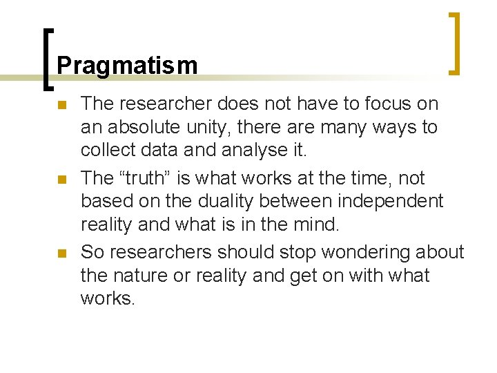 Pragmatism n n n The researcher does not have to focus on an absolute