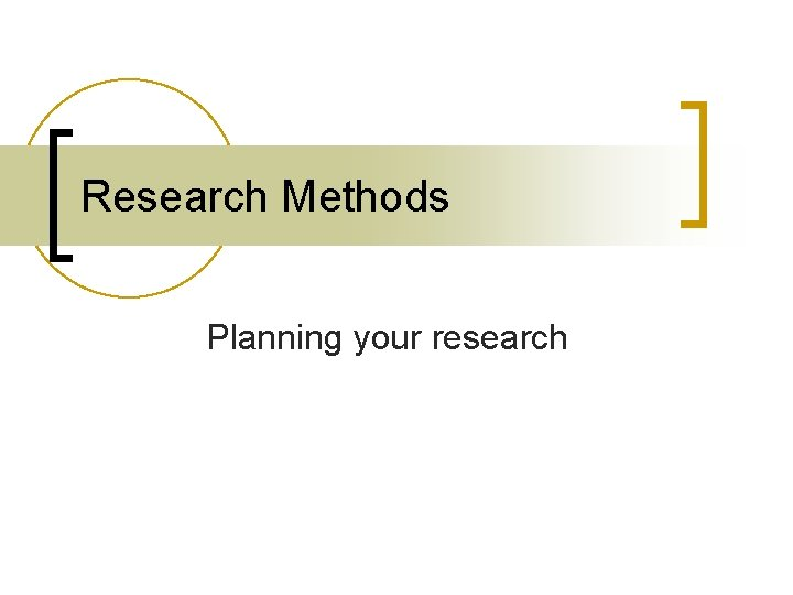 Research Methods Planning your research