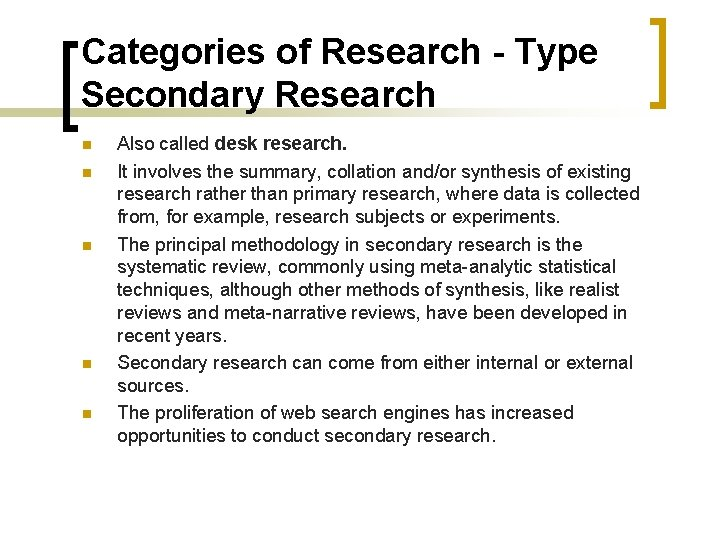 Categories of Research - Type Secondary Research n n n Also called desk research.