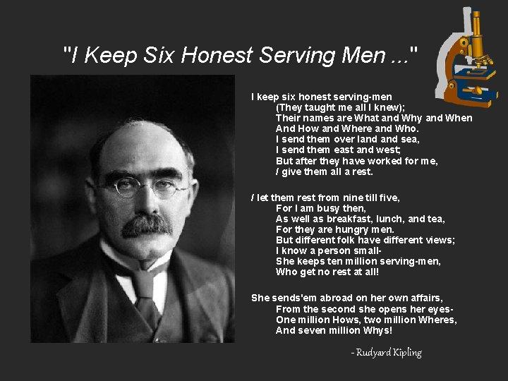"""""""I Keep Six Honest Serving Men. . . """" I keep six honest serving-men"""