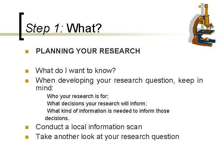Step 1: What? n PLANNING YOUR RESEARCH n What do I want to know?