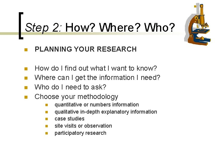 Step 2: How? Where? Who? n PLANNING YOUR RESEARCH n How do I find
