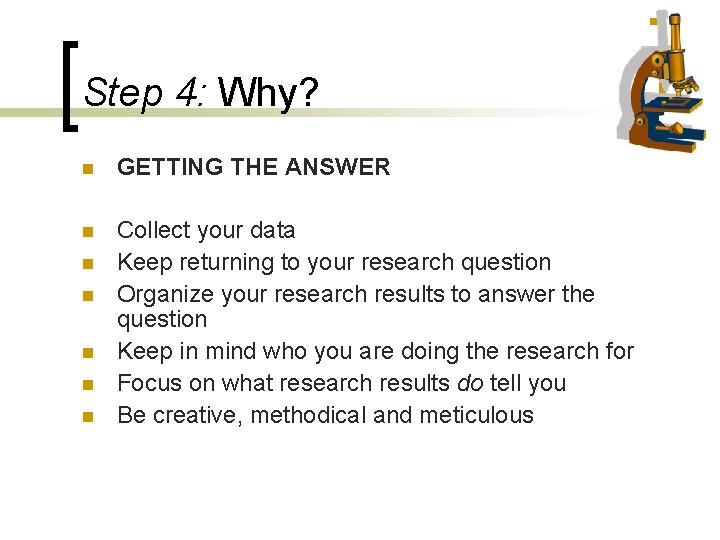Step 4: Why? n GETTING THE ANSWER n Collect your data Keep returning to