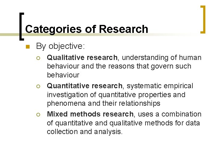 Categories of Research n By objective: ¡ ¡ ¡ Qualitative research, understanding of human