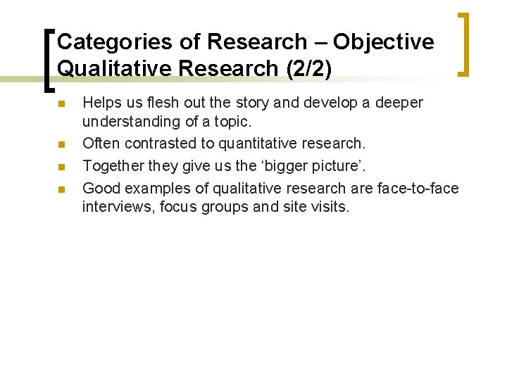 Categories of Research – Objective Qualitative Research (2/2) n n Helps us flesh out
