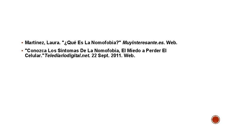 """§ Martínez, Laura. """"¿Qué Es La Nomofobia? """" Muyinteresante. es. Web. § """"Conozca Los"""