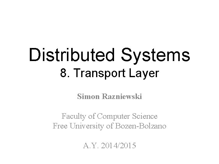 Distributed Systems 8. Transport Layer Simon Razniewski Faculty of Computer Science Free University of