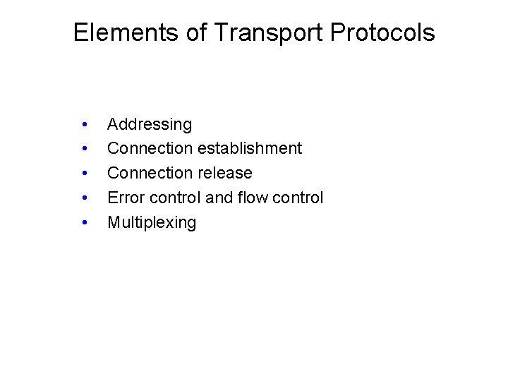 Elements of Transport Protocols • • • Addressing Connection establishment Connection release Error control