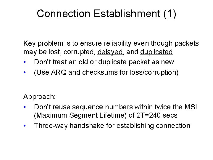 Connection Establishment (1) Key problem is to ensure reliability even though packets may be