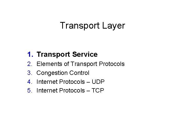 Transport Layer 1. Transport Service 2. 3. 4. 5. Elements of Transport Protocols Congestion