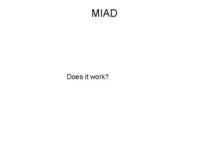 MIAD Does it work?