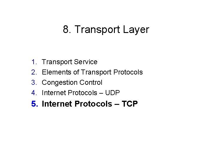 8. Transport Layer 1. 2. 3. 4. Transport Service Elements of Transport Protocols Congestion