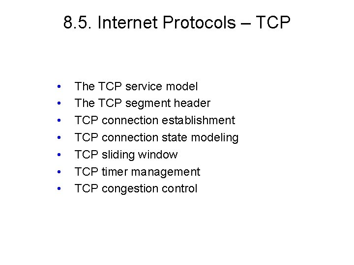 8. 5. Internet Protocols – TCP • • The TCP service model The TCP