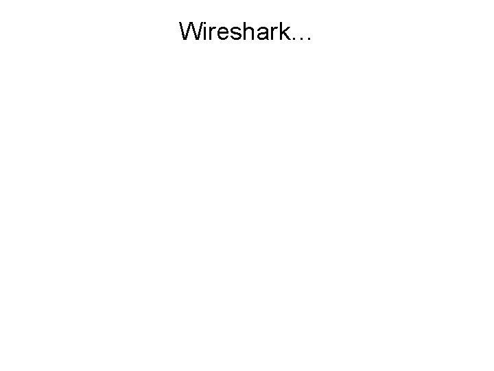 Wireshark…