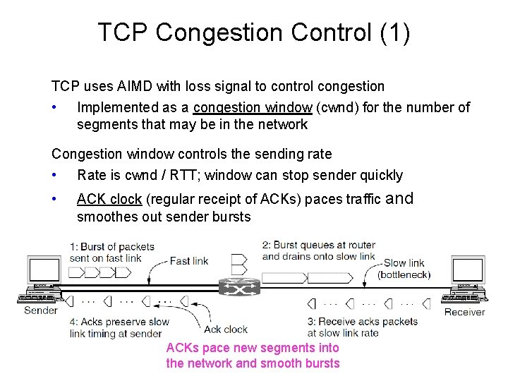 TCP Congestion Control (1) TCP uses AIMD with loss signal to control congestion •
