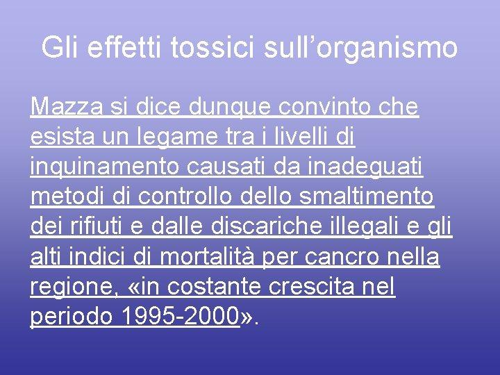 Gli effetti tossici sull'organismo Mazza si dice dunque convinto che esista un legame tra