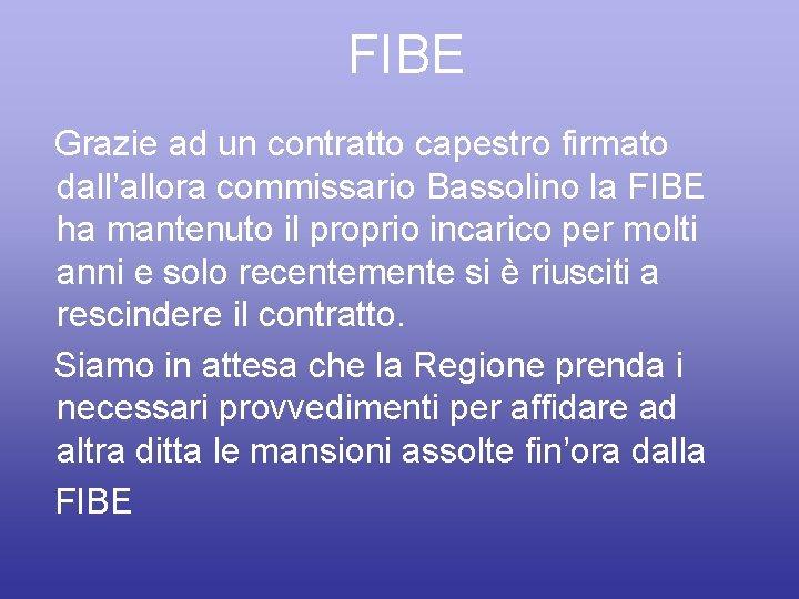 FIBE Grazie ad un contratto capestro firmato dall'allora commissario Bassolino la FIBE ha mantenuto