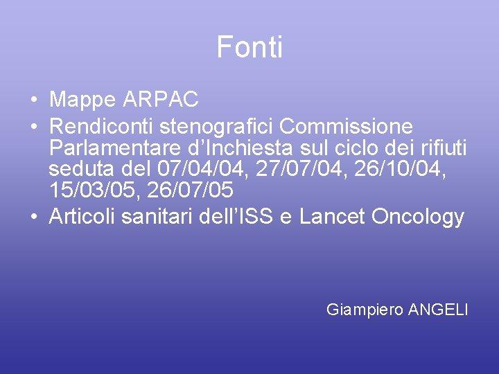 Fonti • Mappe ARPAC • Rendiconti stenografici Commissione Parlamentare d'Inchiesta sul ciclo dei rifiuti