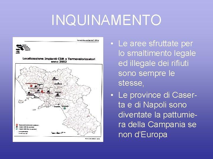 INQUINAMENTO • Le aree sfruttate per lo smaltimento legale ed illegale dei rifiuti sono