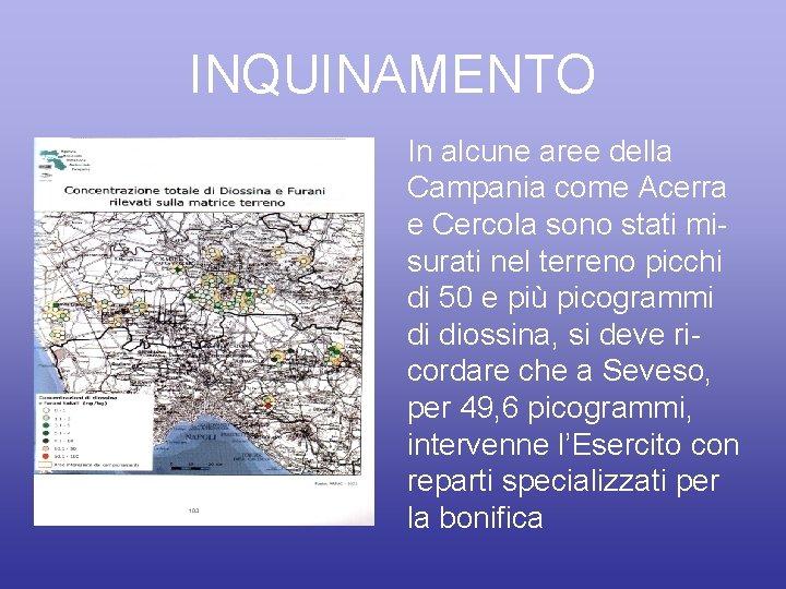 INQUINAMENTO In alcune aree della Campania come Acerra e Cercola sono stati misurati nel