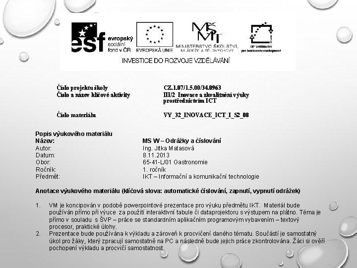 Číslo projektu školy Číslo a název klíčové aktivity CZ. 1. 07/1. 5. 00/34. 0963