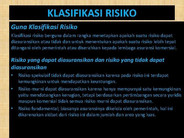 KLASIFIKASI RISIKO Guna Klasifikasi Risiko Klasifikasi risiko berguna dalam rangka menetapkan apakah suatu risiko