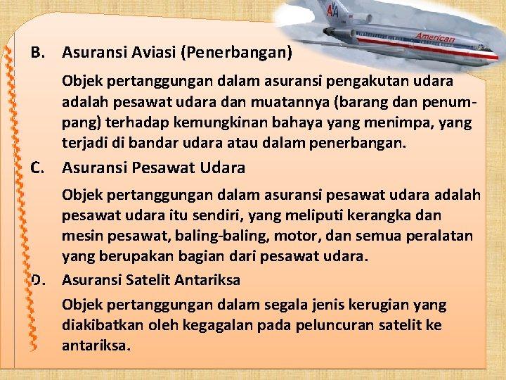 B. Asuransi Aviasi (Penerbangan) Objek pertanggungan dalam asuransi pengakutan udara adalah pesawat udara dan