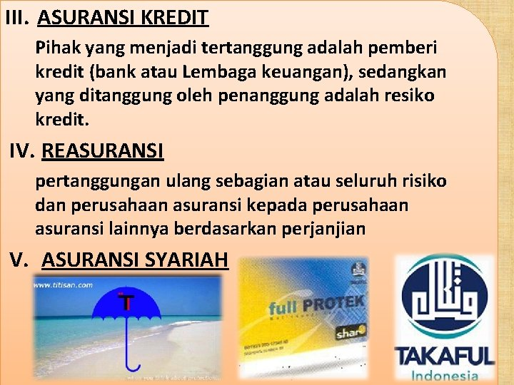 III. ASURANSI KREDIT Pihak yang menjadi tertanggung adalah pemberi kredit (bank atau Lembaga keuangan),