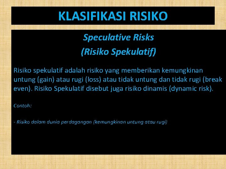 KLASIFIKASI RISIKO Speculative Risks (Risiko Spekulatif) Risiko spekulatif adalah risiko yang memberikan kemungkinan untung
