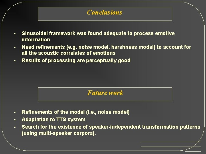 Conclusions § § § Sinusoidal framework was found adequate to process emotive information Need