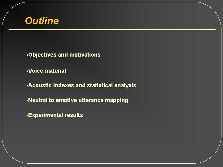Outline §Objectives §Voice and motivations material §Acoustic §Neutral indexes and statistical analysis to emotive