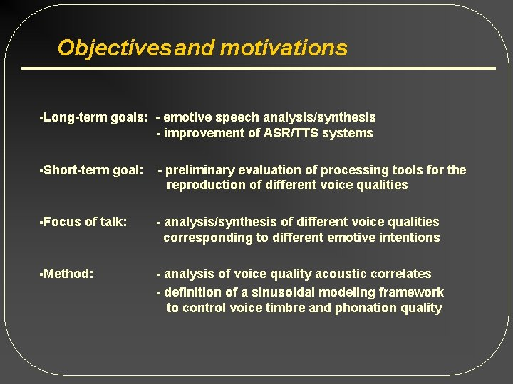 Objectives and motivations §Long-term goals: - emotive speech analysis/synthesis - improvement of ASR/TTS systems