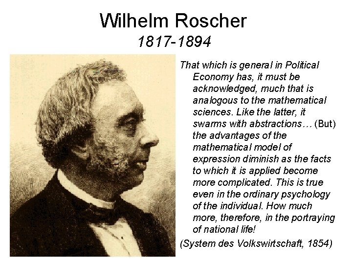 Wilhelm Roscher 1817 -1894 That which is general in Political Economy has, it must