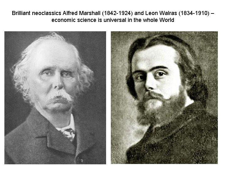 Brilliant neoclassics Alfred Marshall (1842 -1924) and Leon Walras (1834 -1910) – economic science