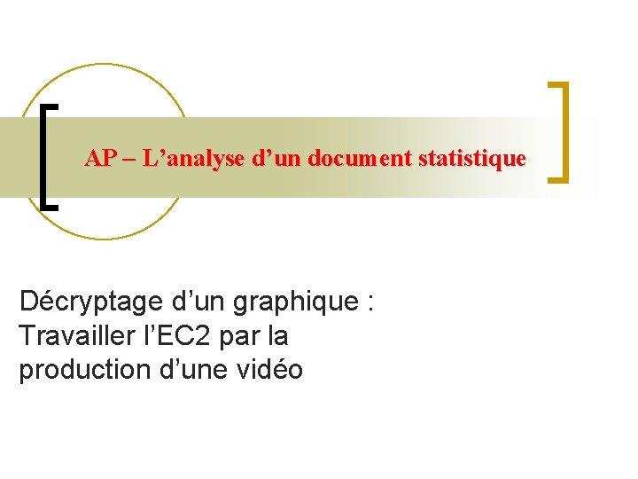 AP – L'analyse d'un document statistique Décryptage d'un graphique : Travailler l'EC 2 par