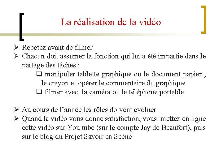 La réalisation de la vidéo Ø Répétez avant de filmer Ø Chacun doit assumer