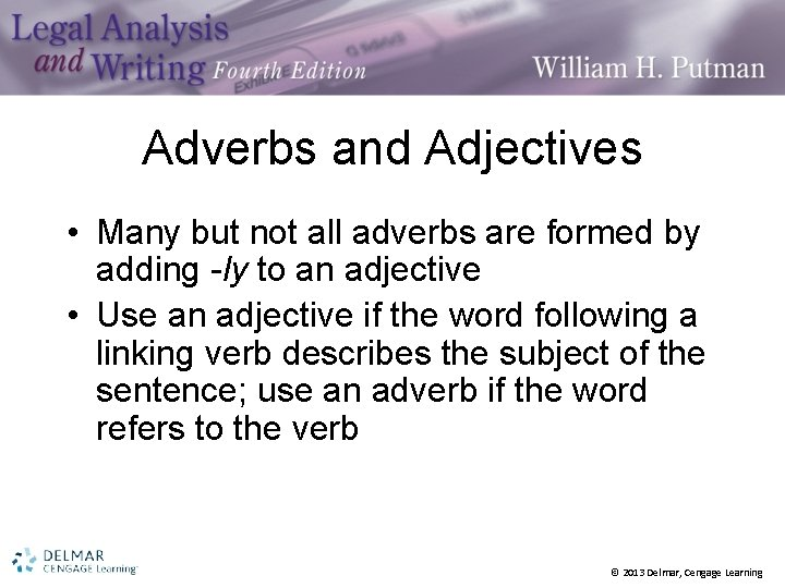 Adverbs and Adjectives • Many but not all adverbs are formed by adding -ly